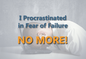 No more procrastination in fear!