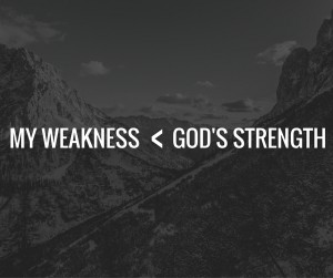 My Weakness is Less than Gods Strength
