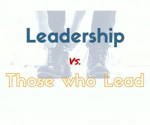 Leadership Vs. Those Who Lead