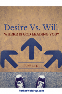 Desire Vs. Will – Where's He Leading You?